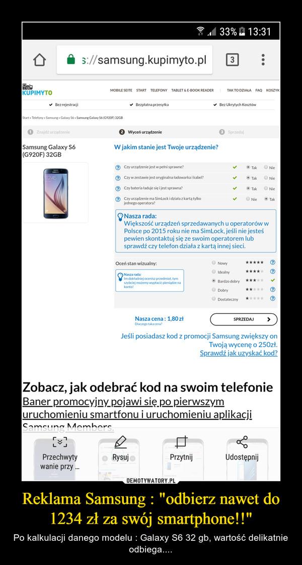 """Reklama Samsung : """"odbierz nawet do 1234 zł za swój smartphone!!"""" – Po kalkulacji danego modelu : Galaxy S6 32 gb, wartość delikatnie odbiega...."""