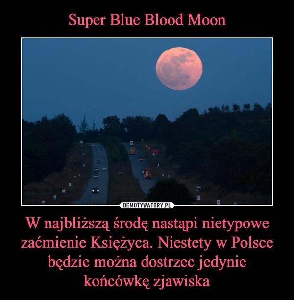 W najbliższą środę nastąpi nietypowe zaćmienie Księżyca. Niestety w Polsce będzie można dostrzec jedynie końcówkę zjawiska –