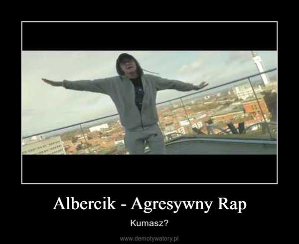 Albercik - Agresywny Rap – Kumasz?