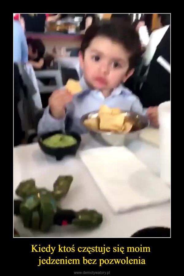 Kiedy ktoś częstuje się moim jedzeniem bez pozwolenia –