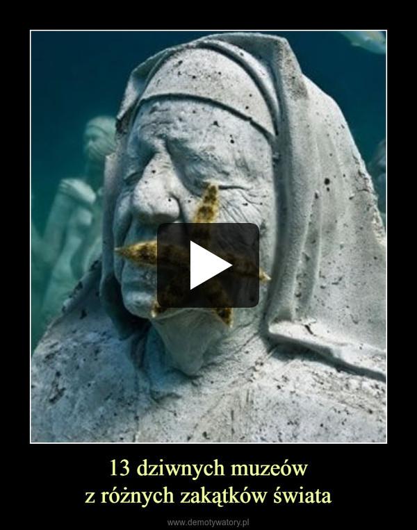 13 dziwnych muzeówz różnych zakątków świata –