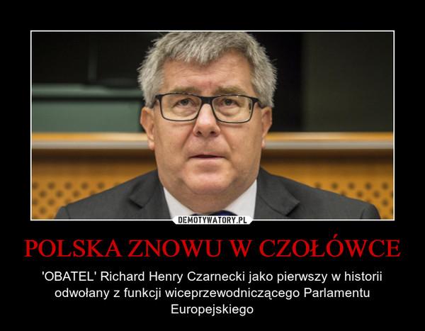 POLSKA ZNOWU W CZOŁÓWCE – 'OBATEL' Richard Henry Czarnecki jako pierwszy w historii odwołany z funkcji wiceprzewodniczącego Parlamentu Europejskiego