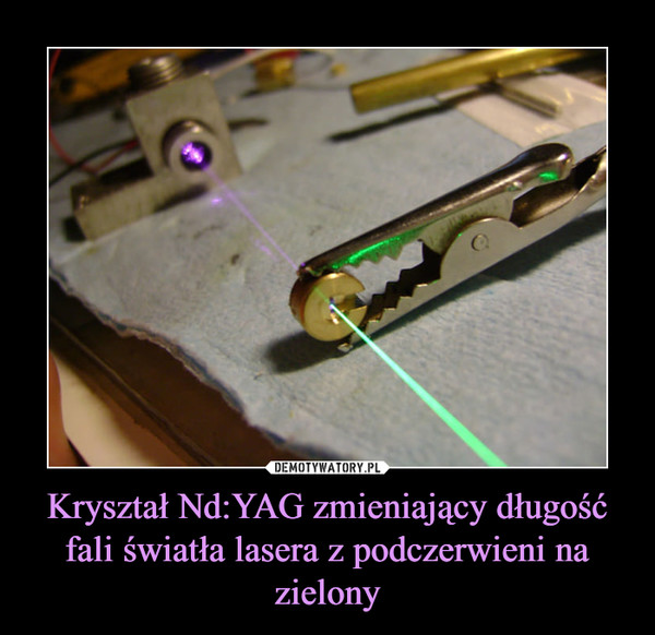Kryształ Nd:YAG zmieniający długość fali światła lasera z podczerwieni na zielony –