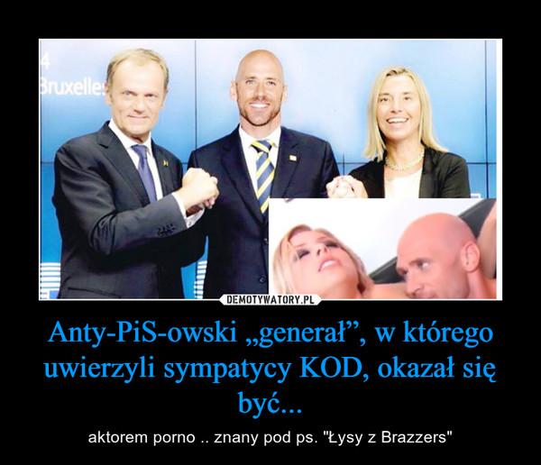 """Anty-PiS-owski """"generał"""", w którego uwierzyli sympatycy KOD, okazał się być... – aktorem porno .. znany pod ps. """"Łysy z Brazzers"""""""