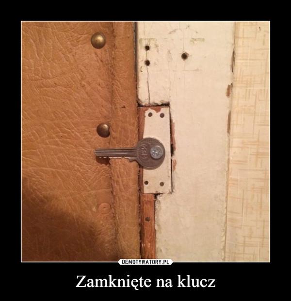 Zamknięte na klucz –