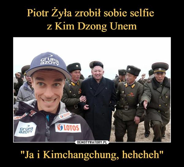 """Ja i Kimchangchung, heheheh"" –"