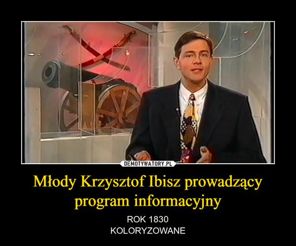 Młody Krzysztof Ibisz prowadzący program informacyjny – ROK 1830KOLORYZOWANE