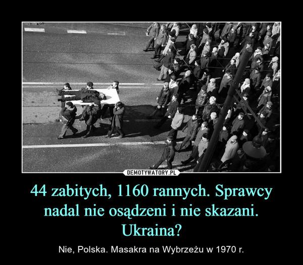 44 zabitych, 1160 rannych. Sprawcy nadal nie osądzeni i nie skazani. Ukraina? – Nie, Polska. Masakra na Wybrzeżu w 1970 r.