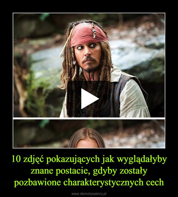 10 zdjęć pokazujących jak wyglądałyby znane postacie, gdyby zostały pozbawione charakterystycznych cech –