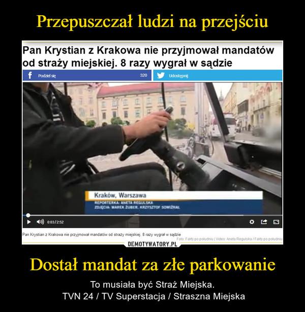 Dostał mandat za złe parkowanie – To musiała być Straż Miejska. TVN 24 / TV Superstacja / Straszna Miejska