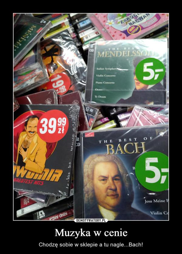 Muzyka w cenie – Chodzę sobie w sklepie a tu nagle...Bach!