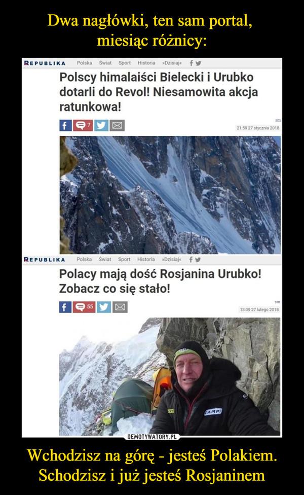 Wchodzisz na górę - jesteś Polakiem. Schodzisz i już jesteś Rosjaninem –  Polscy himalaiści Bielecki i Urubko dotarli do Revol! Niesamowita akcja ratunkowa! Polacy mają dość Rosjanina Urubko! Zobacz co się stało!