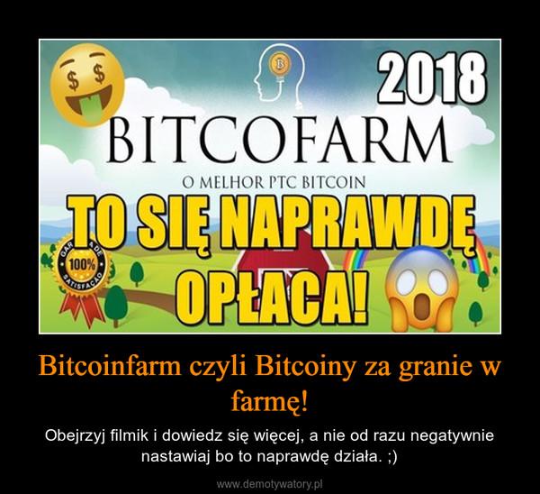 Bitcoinfarm czyli Bitcoiny za granie w farmę! – Obejrzyj filmik i dowiedz się więcej, a nie od razu negatywnie nastawiaj bo to naprawdę działa. ;)