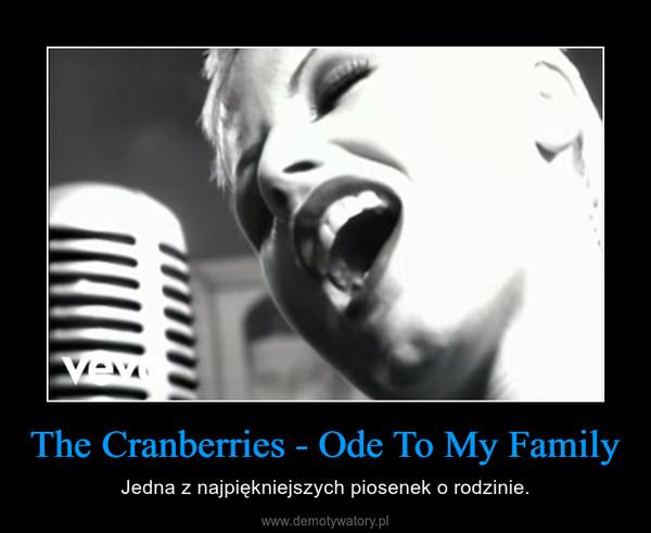 The Cranberries - Ode To My Family – Jedna z najpiękniejszych piosenek o rodzinie.
