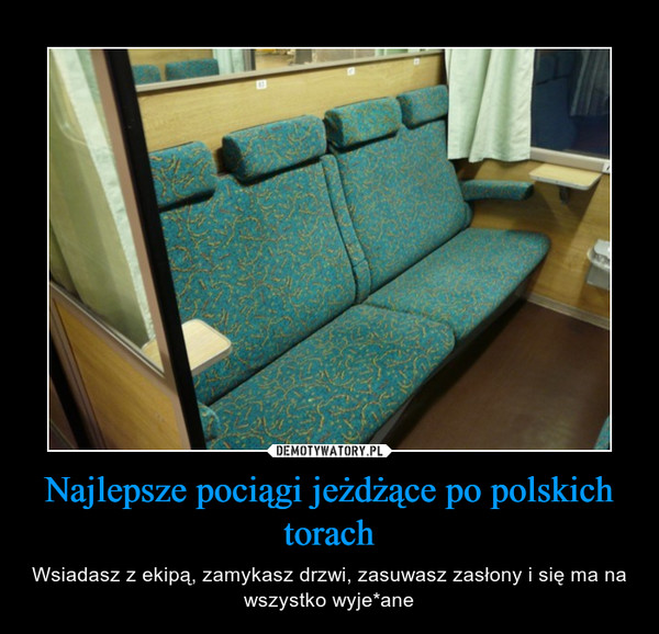 Najlepsze pociągi jeżdżące po polskich torach – Wsiadasz z ekipą, zamykasz drzwi, zasuwasz zasłony i się ma na wszystko wyje*ane