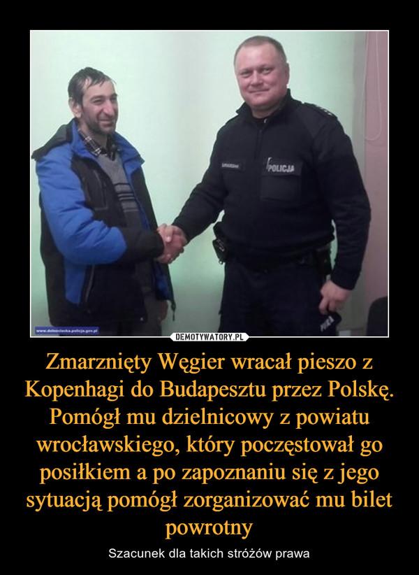 Zmarznięty Węgier wracał pieszo z Kopenhagi do Budapesztu przez Polskę. Pomógł mu dzielnicowy z powiatu wrocławskiego, który poczęstował go posiłkiem a po zapoznaniu się z jego sytuacją pomógł zorganizować mu bilet powrotny – Szacunek dla takich stróżów prawa