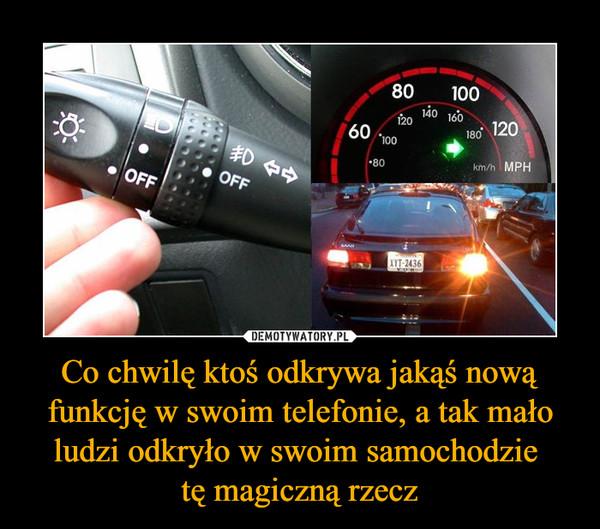 Co chwilę ktoś odkrywa jakąś nową funkcję w swoim telefonie, a tak mało ludzi odkryło w swoim samochodzie tę magiczną rzecz –