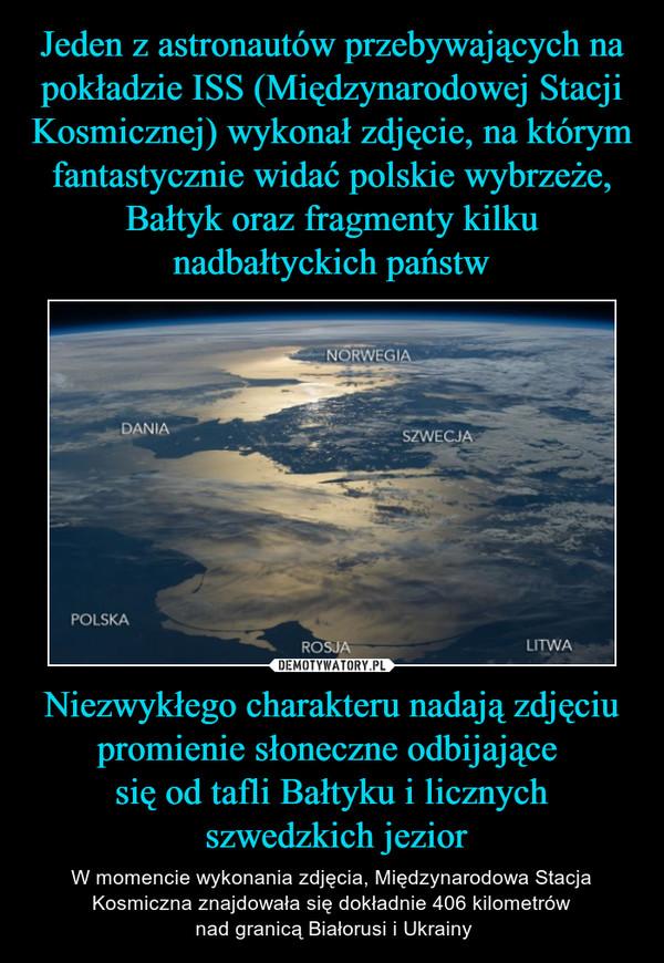 Niezwykłego charakteru nadają zdjęciu promienie słoneczne odbijające się od tafli Bałtyku i licznych szwedzkich jezior – W momencie wykonania zdjęcia, Międzynarodowa Stacja Kosmiczna znajdowała się dokładnie 406 kilometrów nad granicą Białorusi i Ukrainy