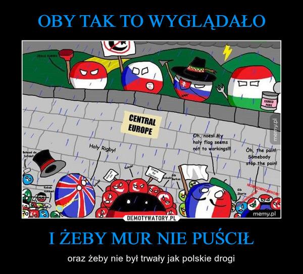 I ŻEBY MUR NIE PUŚCIŁ – oraz żeby nie był trwały jak polskie drogi