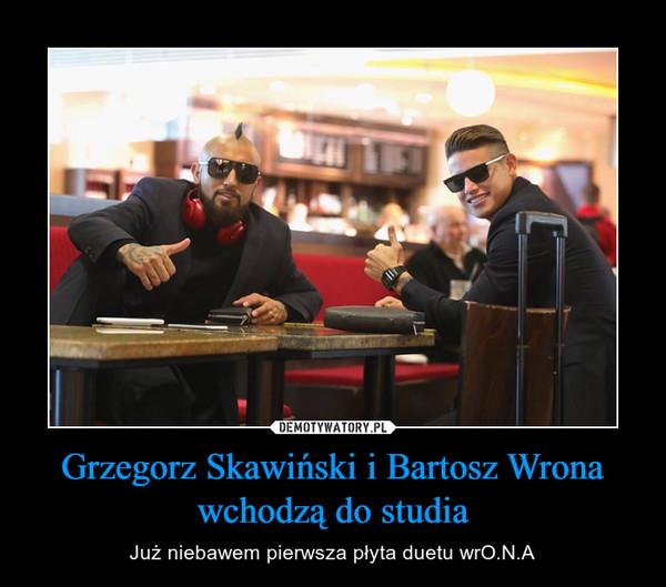 Grzegorz Skawiński i Bartosz Wrona wchodzą do studia – Już niebawem pierwsza płyta duetu wrO.N.A