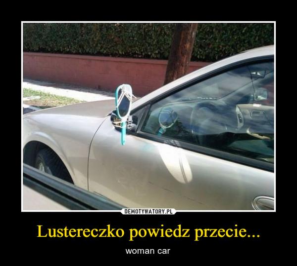 Lustereczko powiedz przecie... – woman car