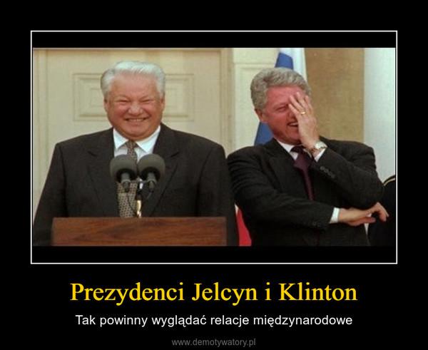 Prezydenci Jelcyn i Klinton – Tak powinny wyglądać relacje międzynarodowe