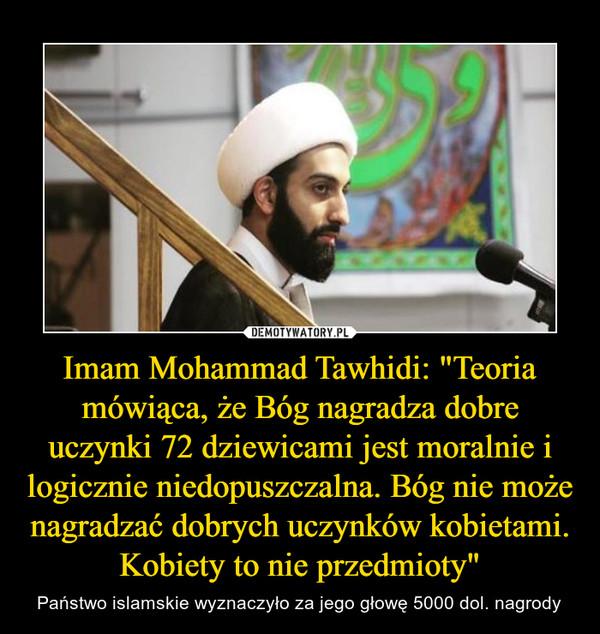 """Imam Mohammad Tawhidi: """"Teoria mówiąca, że Bóg nagradza dobre uczynki 72 dziewicami jest moralnie i logicznie niedopuszczalna. Bóg nie może nagradzać dobrych uczynków kobietami. Kobiety to nie przedmioty"""" – Państwo islamskie wyznaczyło za jego głowę 5000 dol. nagrody"""