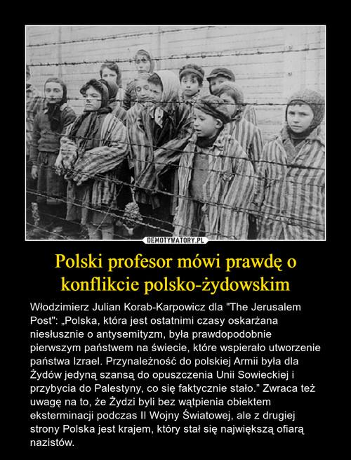 Polski profesor mówi prawdę o konflikcie polsko-żydowskim