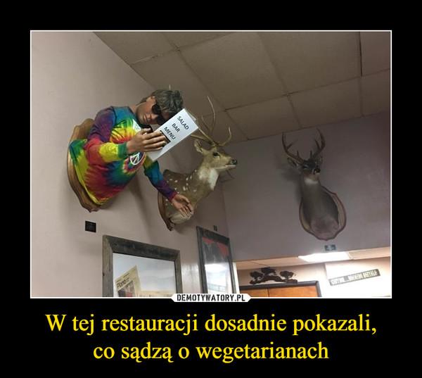 W tej restauracji dosadnie pokazali,co sądzą o wegetarianach –