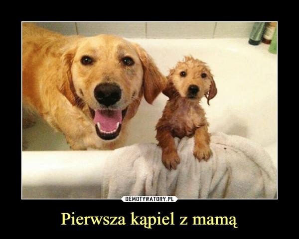 Pierwsza kąpiel z mamą –