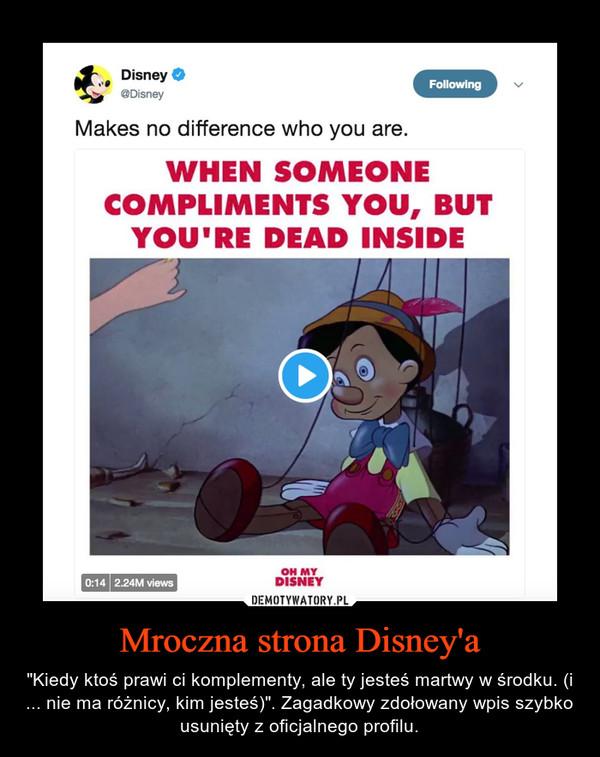 """Mroczna strona Disney'a – """"Kiedy ktoś prawi ci komplementy, ale ty jesteś martwy w środku. (i ... nie ma różnicy, kim jesteś)"""". Zagadkowy zdołowany wpis szybko usunięty z oficjalnego profilu."""