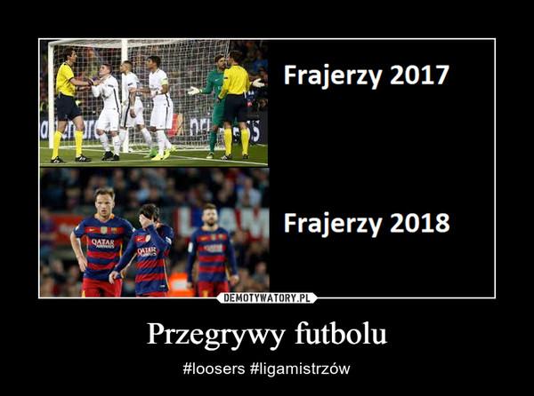Przegrywy futbolu – #loosers #ligamistrzów