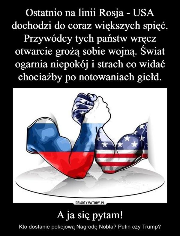 A ja się pytam! – Kto dostanie pokojową Nagrodę Nobla? Putin czy Trump?