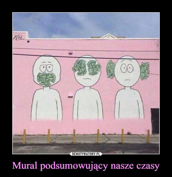 Mural podsumowujący nasze czasy –