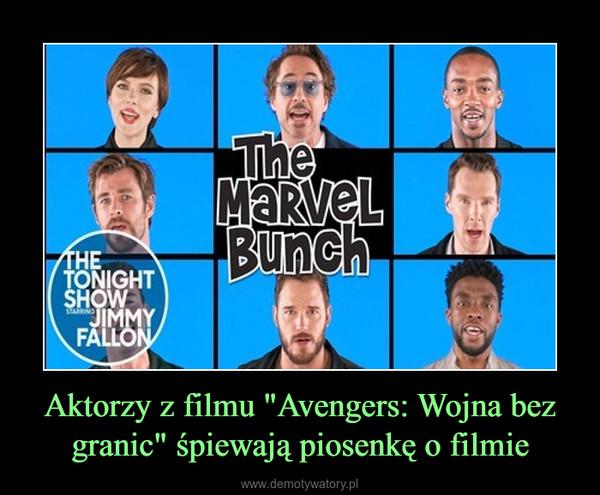 """Aktorzy z filmu """"Avengers: Wojna bez granic"""" śpiewają piosenkę o filmie –"""