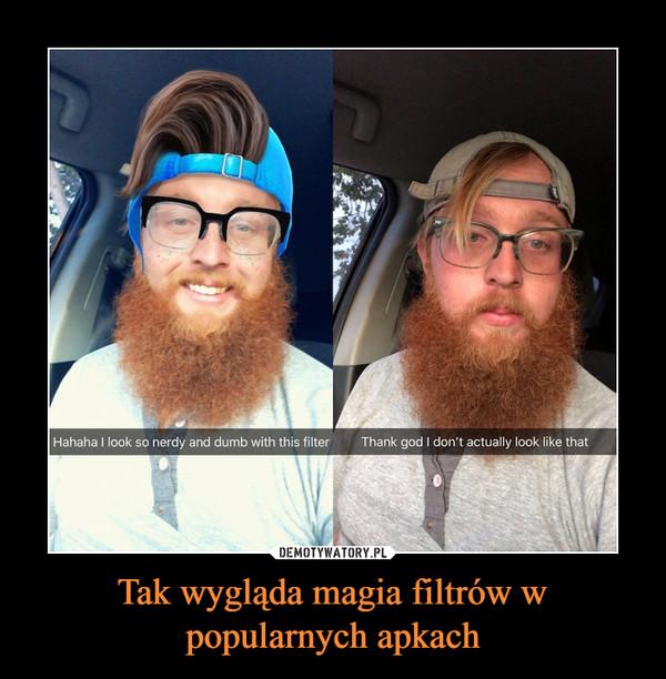 Tak wygląda magia filtrów w popularnych apkach –
