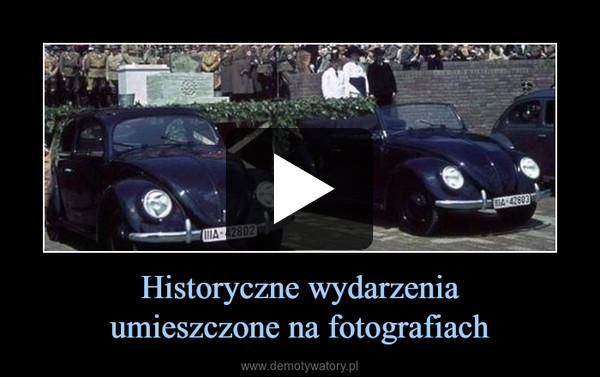 Historyczne wydarzeniaumieszczone na fotografiach –