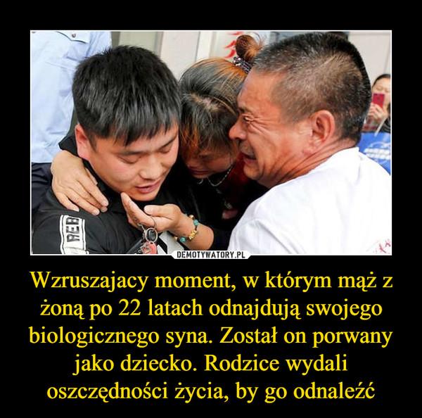 Wzruszajacy moment, w którym mąż z żoną po 22 latach odnajdują swojego biologicznego syna. Został on porwany jako dziecko. Rodzice wydali oszczędności życia, by go odnaleźć –