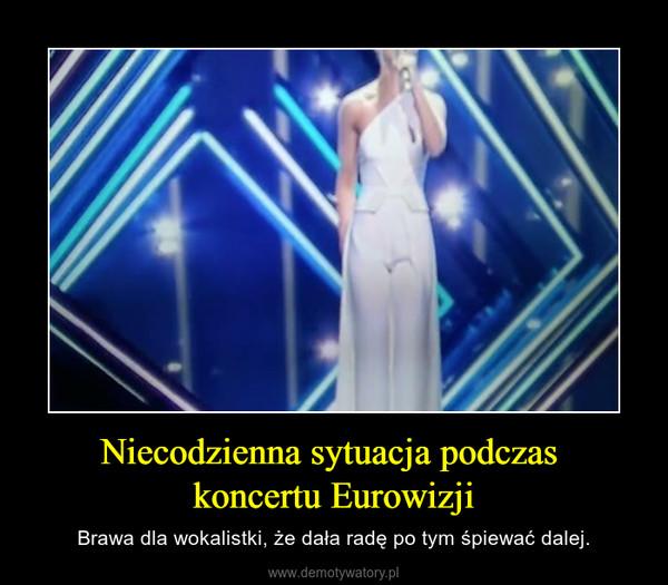 Niecodzienna sytuacja podczas koncertu Eurowizji – Brawa dla wokalistki, że dała radę po tym śpiewać dalej.