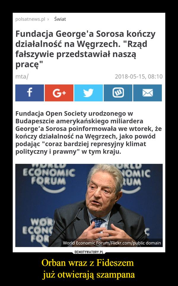 """Orban wraz z Fideszem już otwierają szampana –  polsatnews.pl > Świat Fundacja George'a Sorosa kończy działalność na Węgrzech. """"Rząd fałszywie przedstawiał naszą pracę"""" Fundacja Open Society urodzonego w Budapeszcie amerykańskiego miliardera George'a Sorosa poinformowała we wtorek, że kończy działalność na Węgrzech, jako powód podając """"coraz bardziej represyjny klimat polityczny i prawny"""" w tym kraju. World Economic Forum/Flickr.com/public domain"""
