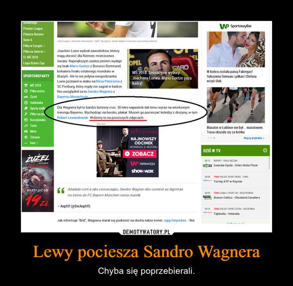 Lewy pociesza Sandro Wagnera – Chyba się poprzebierali.