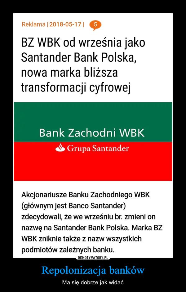Repolonizacja banków – Ma się dobrze jak widać
