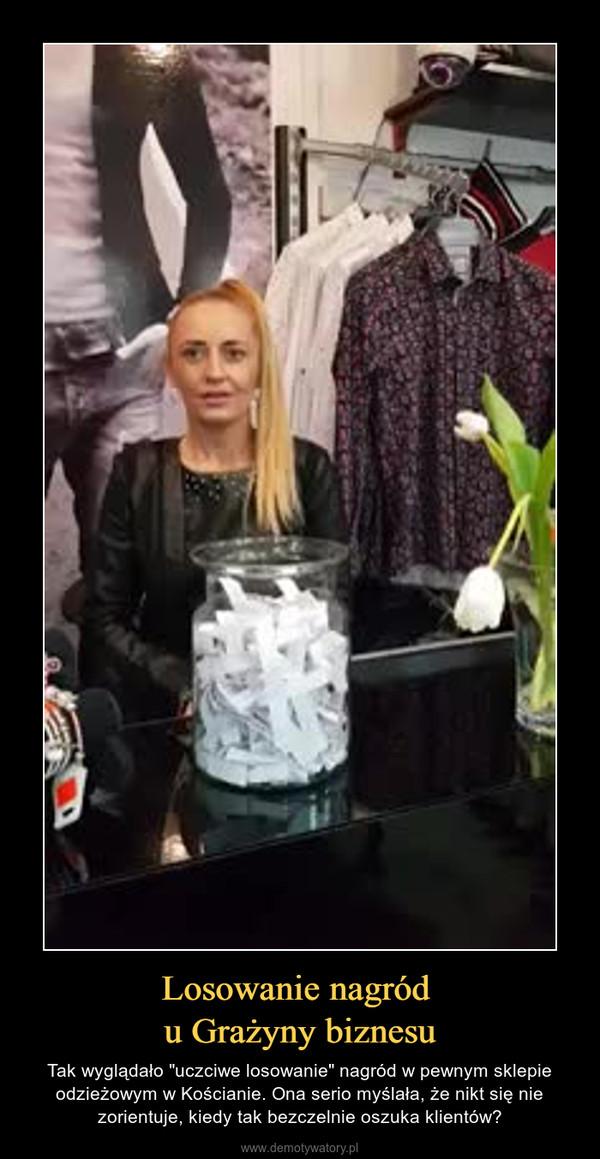 """Losowanie nagród u Grażyny biznesu – Tak wyglądało """"uczciwe losowanie"""" nagród w pewnym sklepie odzieżowym w Kościanie. Ona serio myślała, że nikt się nie zorientuje, kiedy tak bezczelnie oszuka klientów?"""