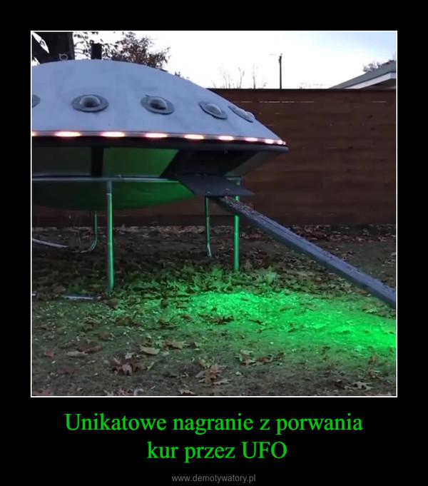 Unikatowe nagranie z porwania kur przez UFO –
