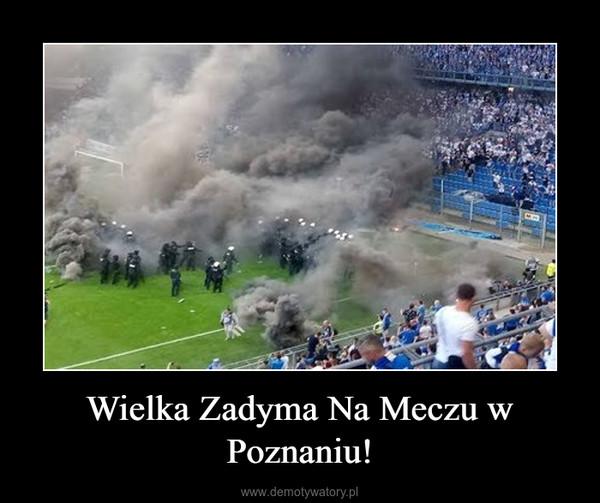 Wielka Zadyma Na Meczu w Poznaniu! –