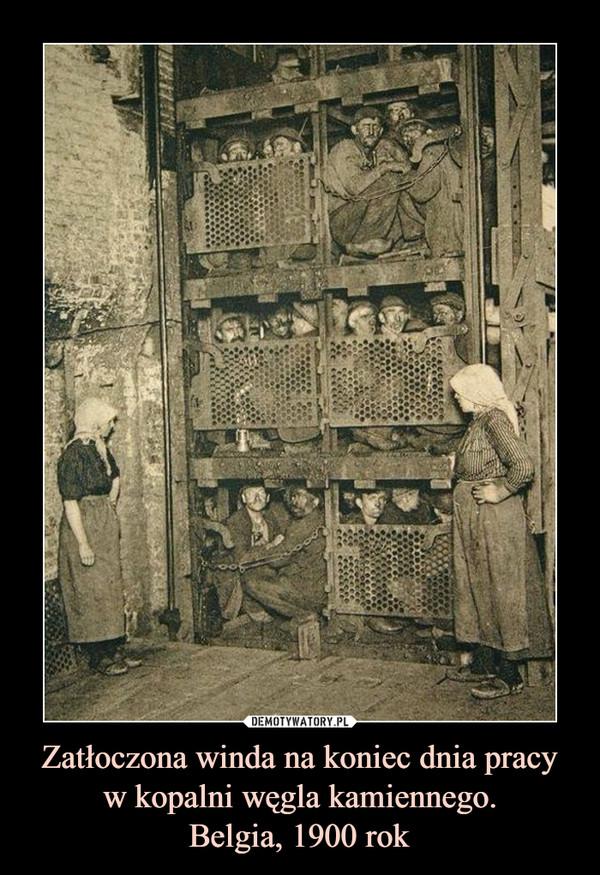 Zatłoczona winda na koniec dnia pracy w kopalni węgla kamiennego.Belgia, 1900 rok –