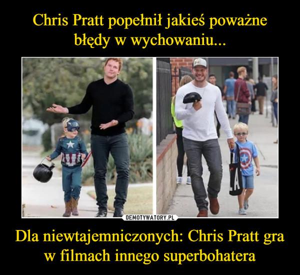 Dla niewtajemniczonych: Chris Pratt gra w filmach innego superbohatera –