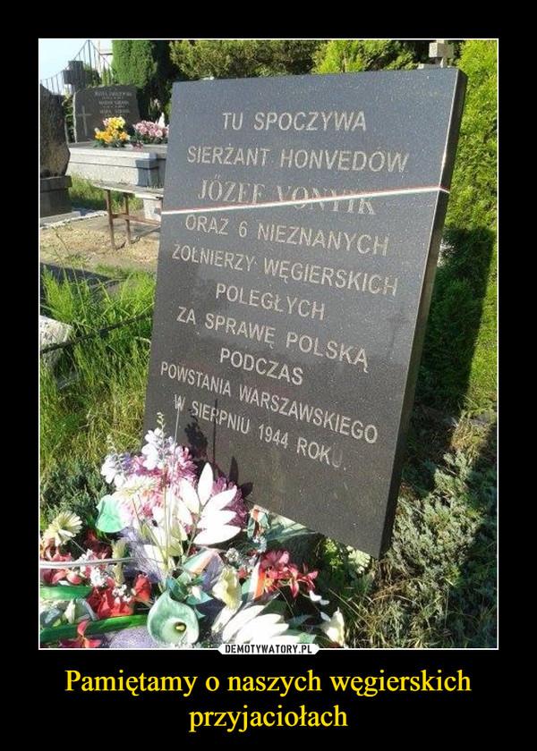 Pamiętamy o naszych węgierskich przyjaciołach –