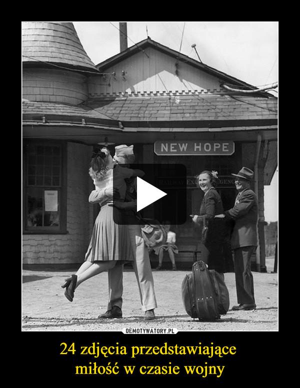 24 zdjęcia przedstawiające miłość w czasie wojny –