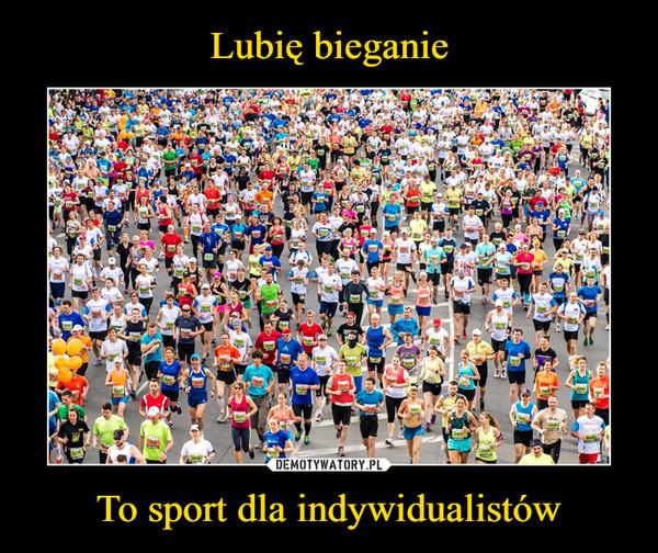 To sport dla indywidualistów –